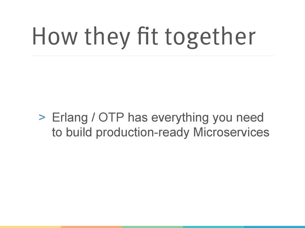 How they fit together > Erlang / OTP has every...