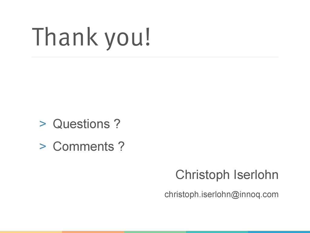 Thank you! > Questions ? > Comments ? Christo...