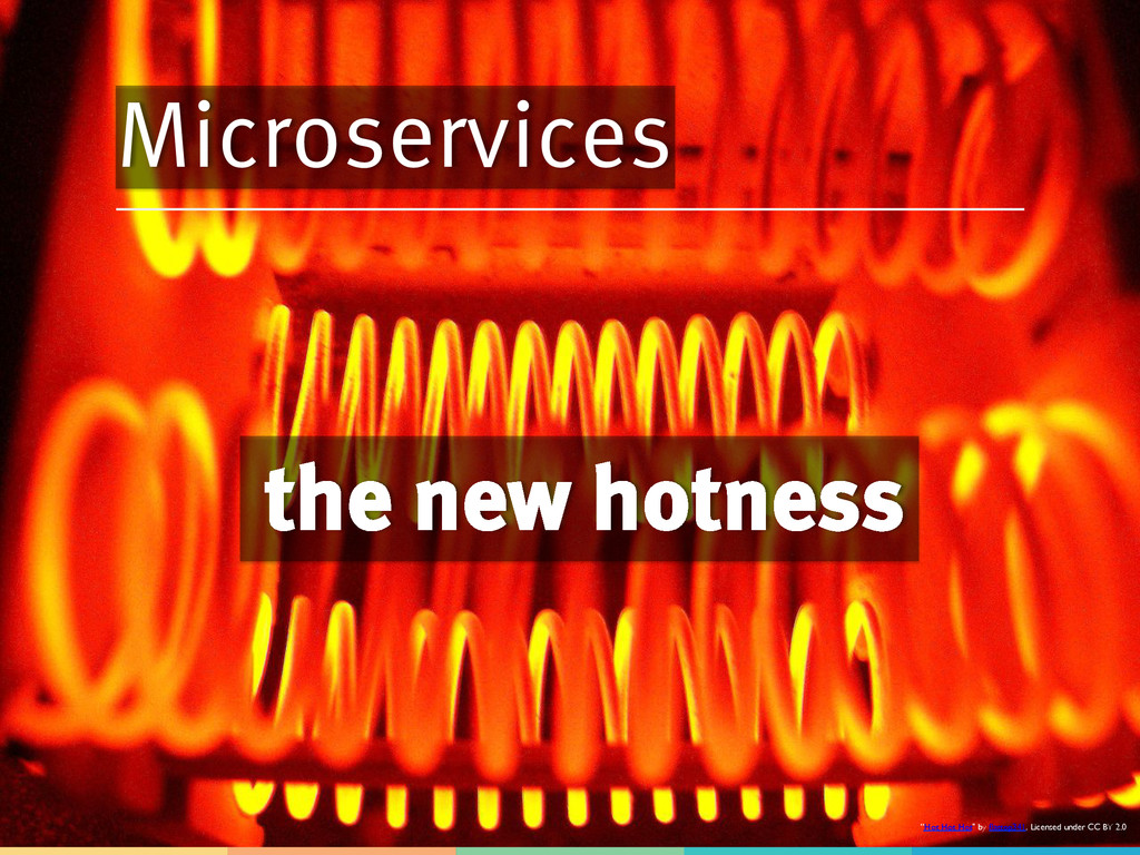 """Microservices the new hotness """"Hot Hot Hot"""" by ..."""