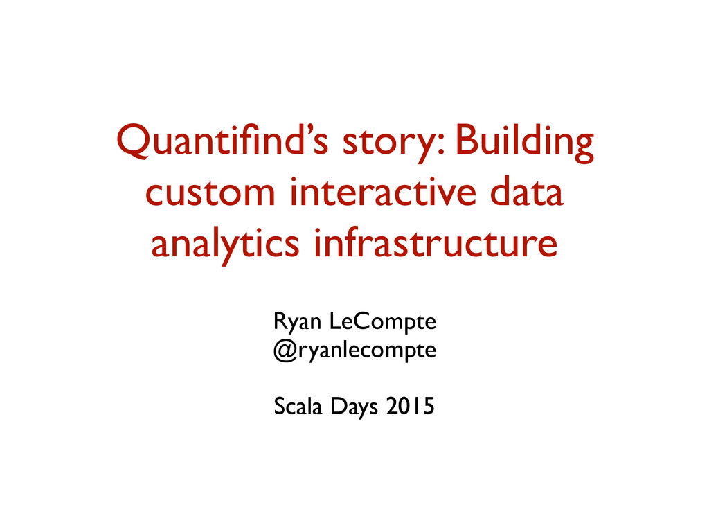 Quantifind's story: Building custom interactive ...