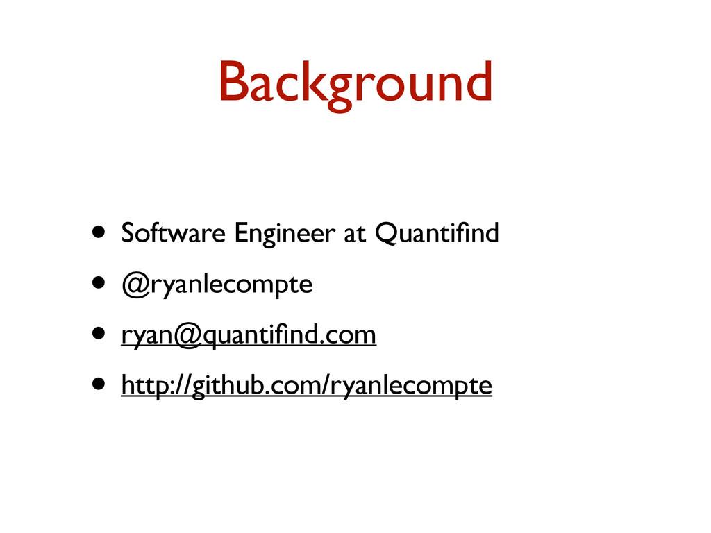 Background • Software Engineer at Quantifind • @...