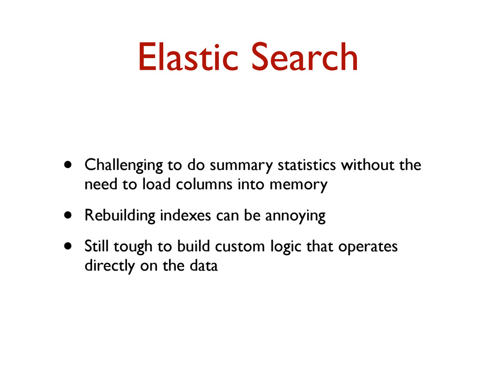 Elastic Search • Challenging to do summary stat...