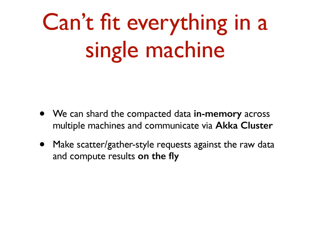 Can't fit everything in a single machine • We ca...