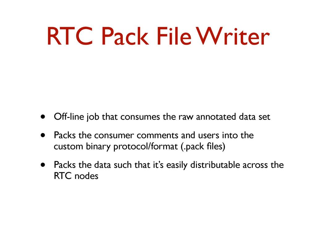 RTC Pack File Writer • Off-line job that consum...
