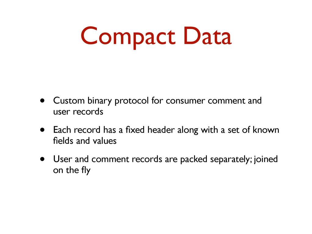 Compact Data • Custom binary protocol for consu...