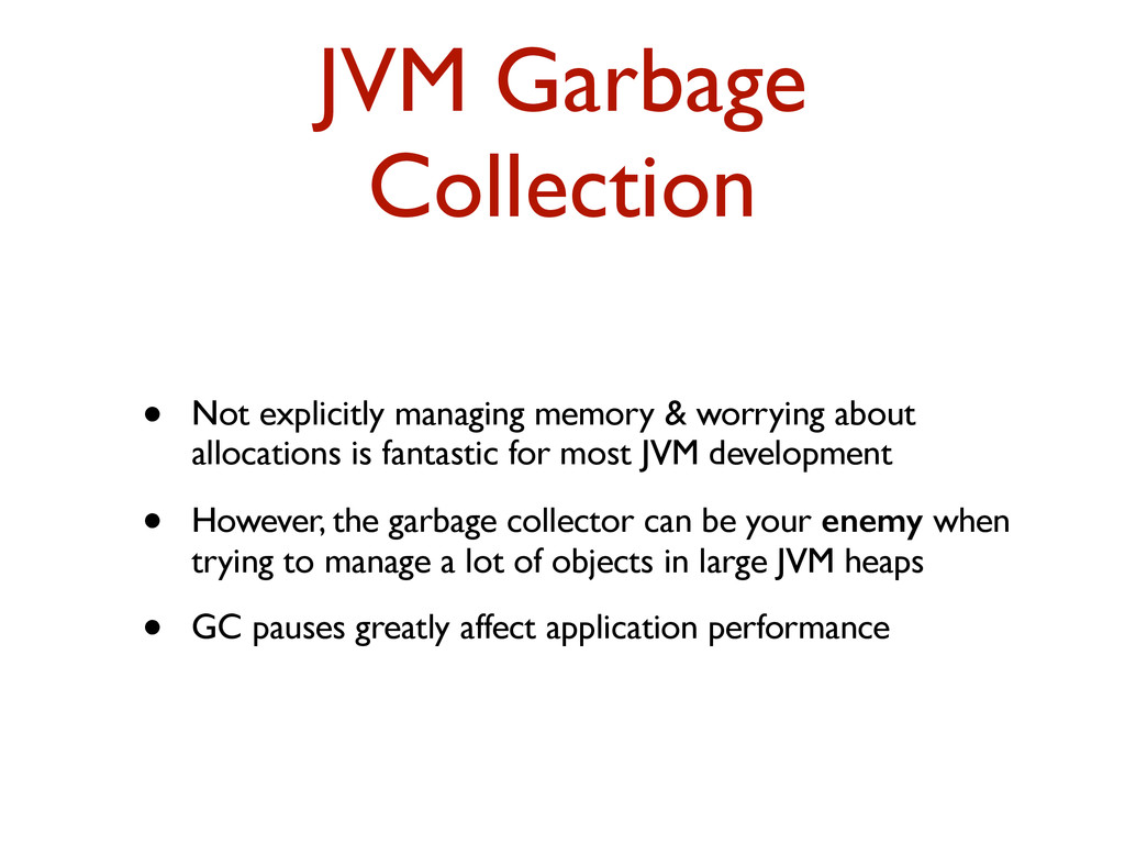 JVM Garbage Collection • Not explicitly managin...