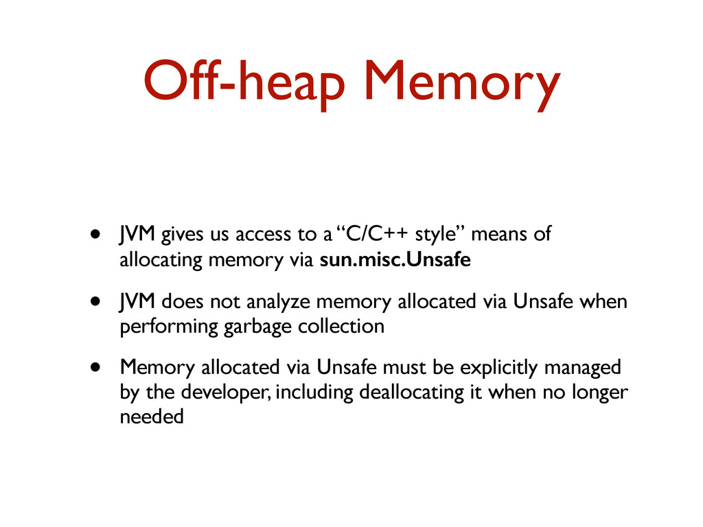 """Off-heap Memory • JVM gives us access to a """"C/C..."""