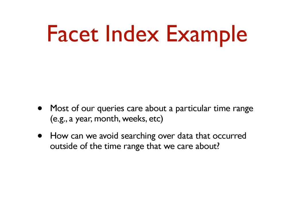 Facet Index Example • Most of our queries care ...
