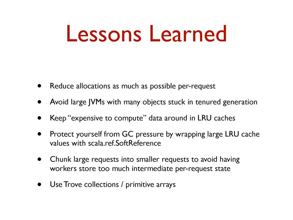 Lessons Learned • Reduce allocations as much as...