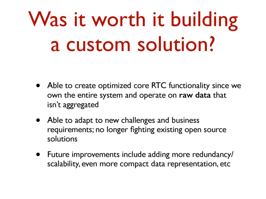 Was it worth it building a custom solution? • A...