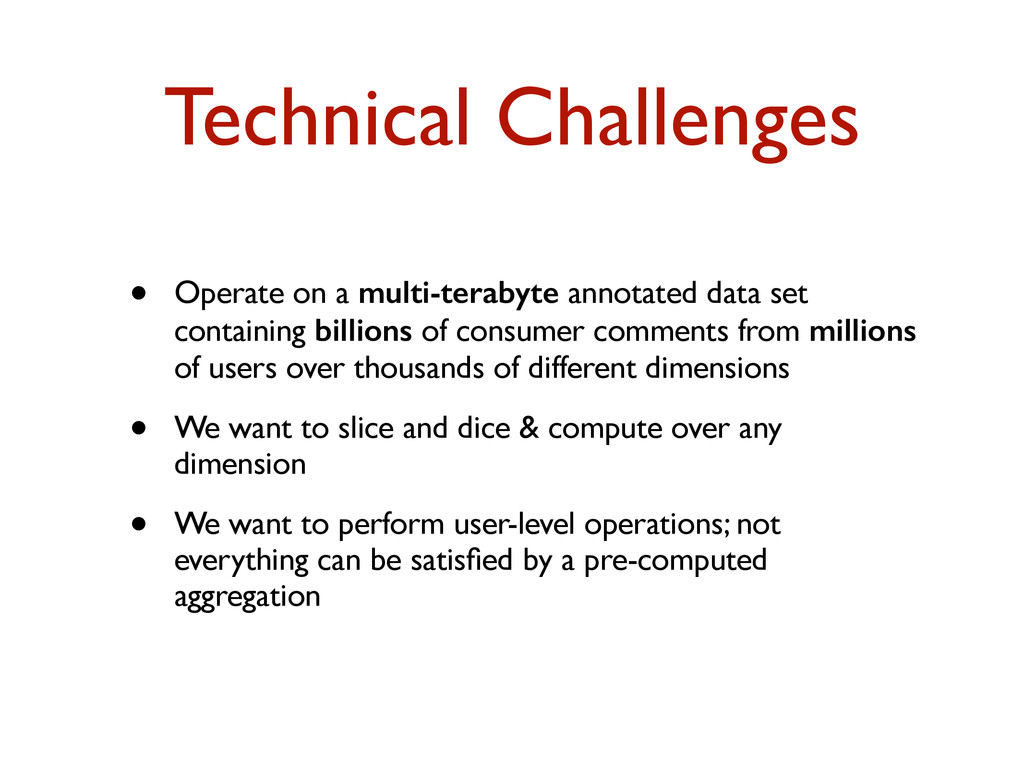 Technical Challenges • Operate on a multi-terab...