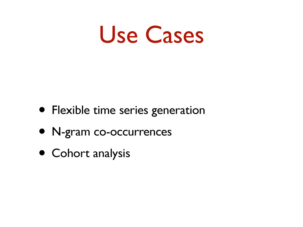 Use Cases • Flexible time series generation • N...