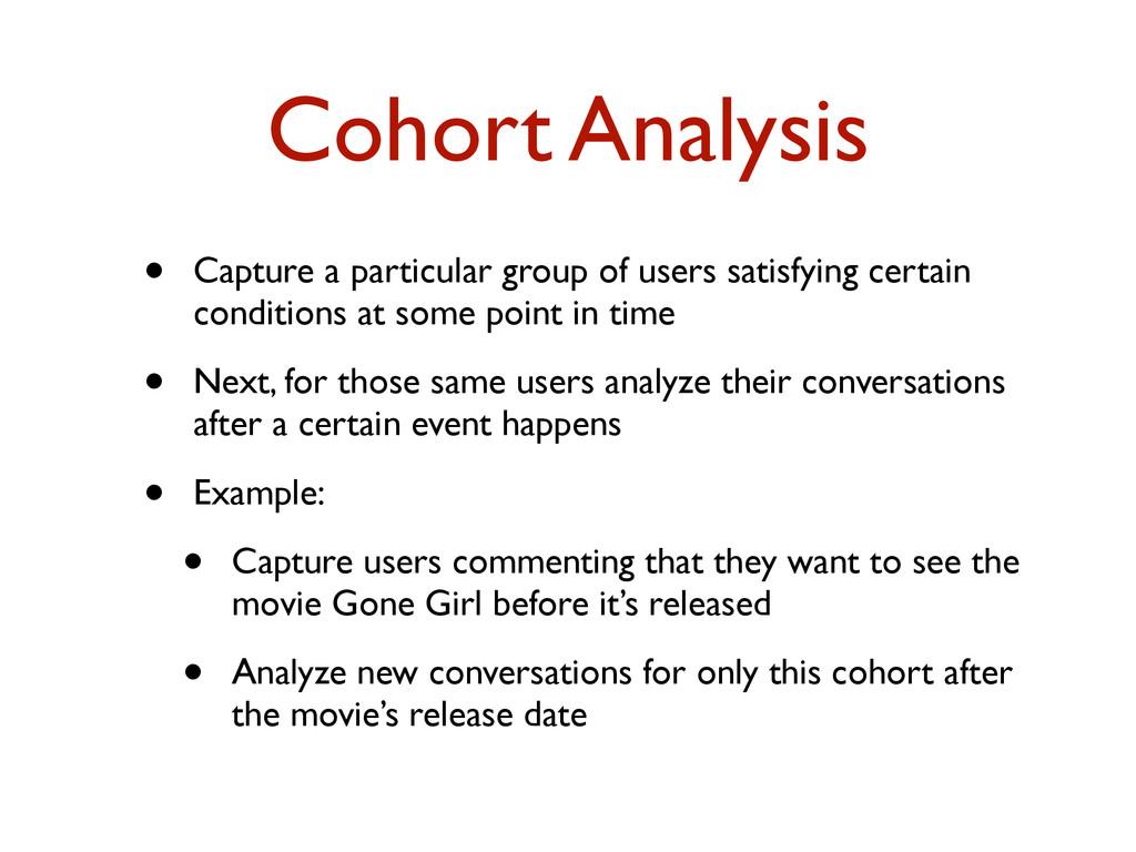 Cohort Analysis • Capture a particular group of...
