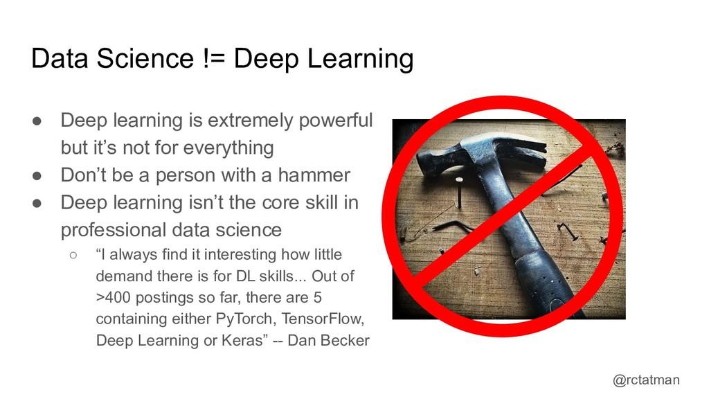 @rctatman Data Science != Deep Learning ● Deep ...