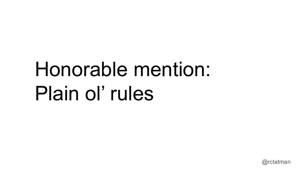 @rctatman Honorable mention: Plain ol' rules