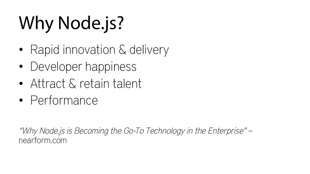 Why Node.js? • Rapid innovation & delivery • ...