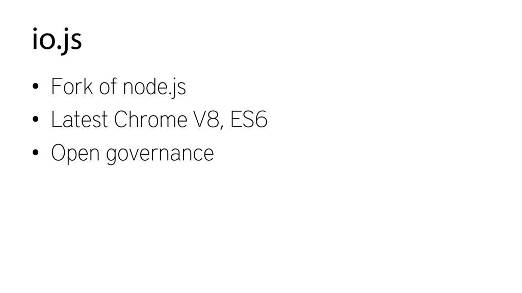io.js • Fork of node.js • Latest Chrome V8, E...