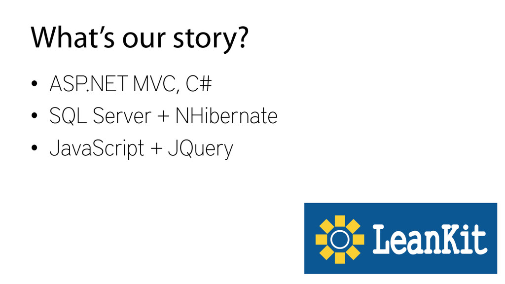 What's our story? • ASP.NET MVC, C# • SQL Ser...