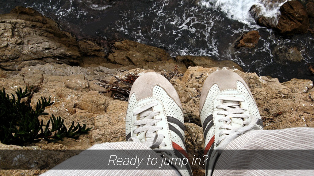 Ready to jump in?