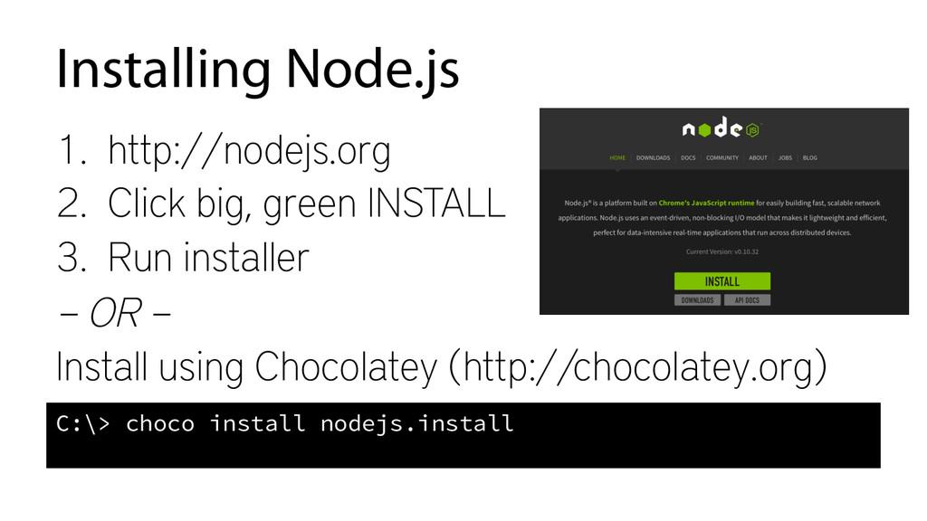 Installing Node.js 1. http://nodejs.org 2. Cl...