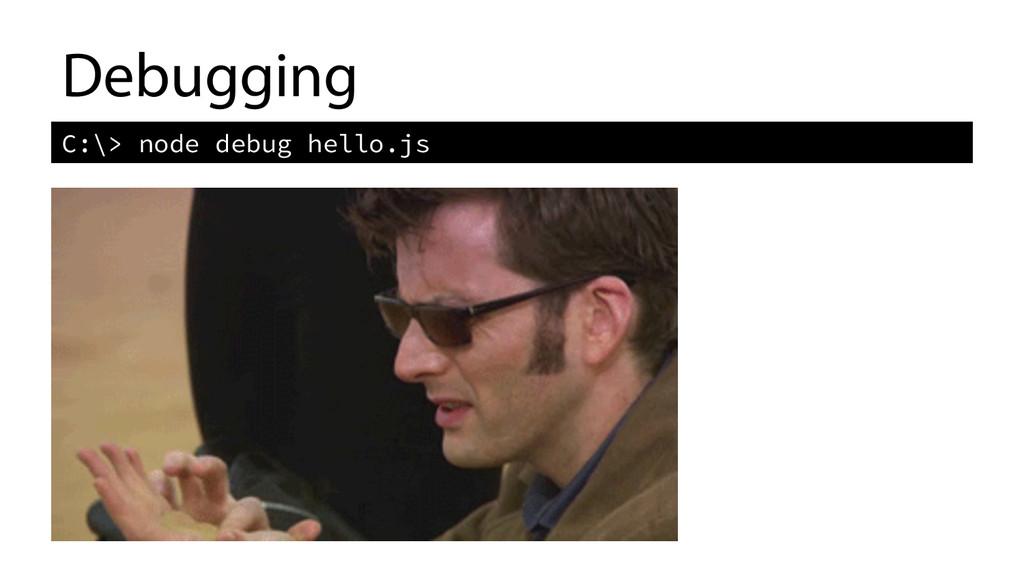 Debugging C:\> node debug hello.js