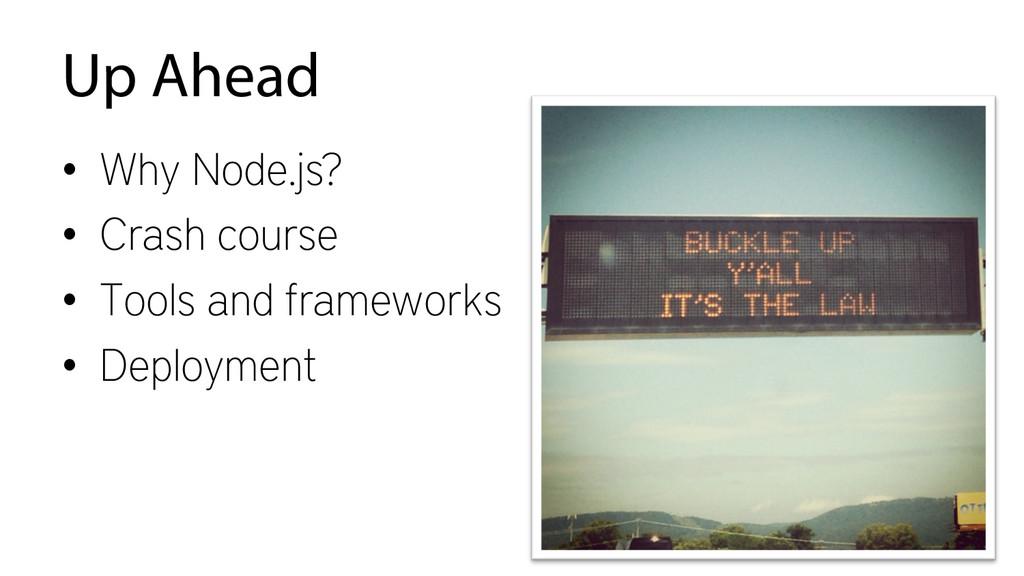 Up Ahead • Why Node.js? • Crash course • Too...
