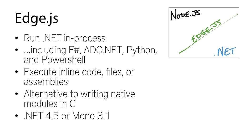 Edge.js • Run .NET in-process • …including F#...