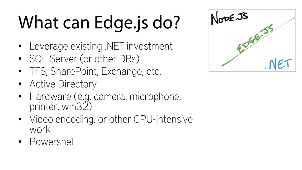 What can Edge.js do? • Leverage existing .NET ...