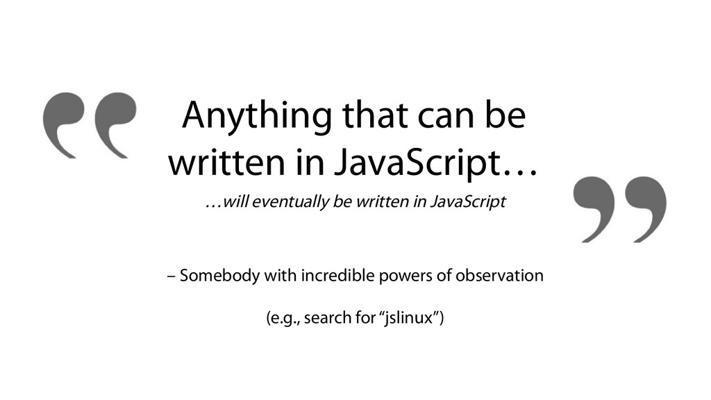 Anything that can be written in JavaScript… …wi...