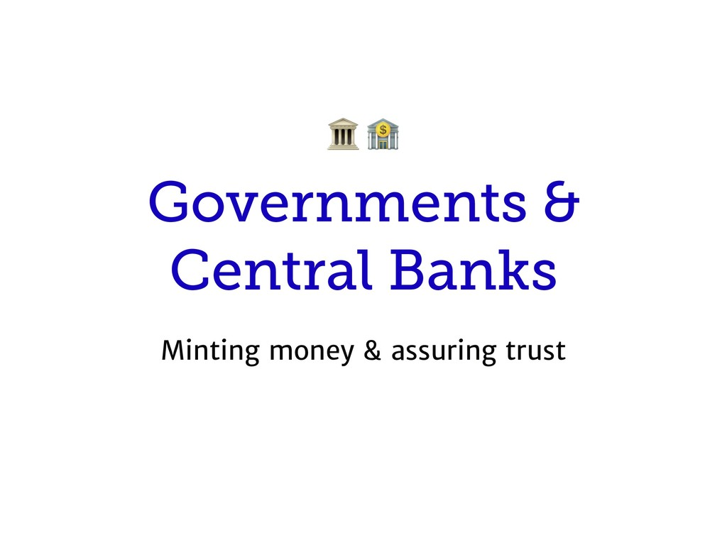 Governments & Central Banks Minting money & ass...