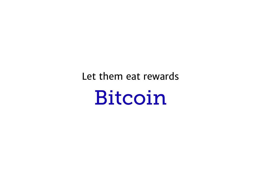 Bitcoin Let them eat rewards