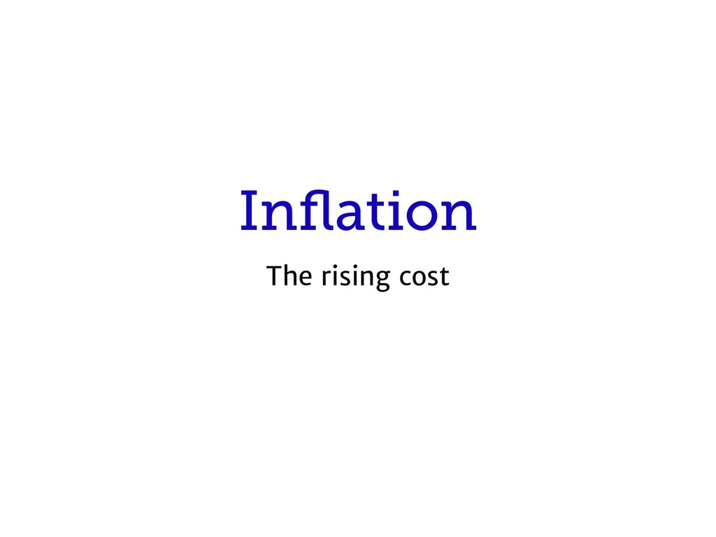 Inflation The rising cost