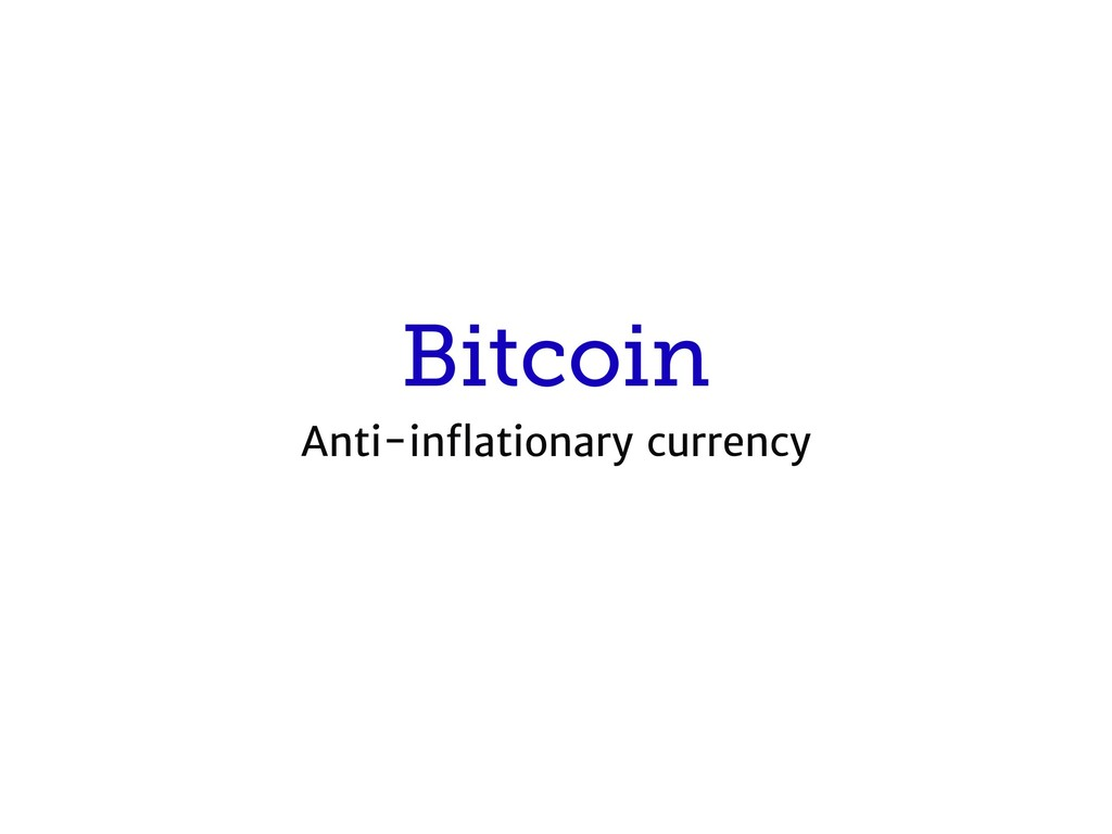 Bitcoin Anti-inflationary currency