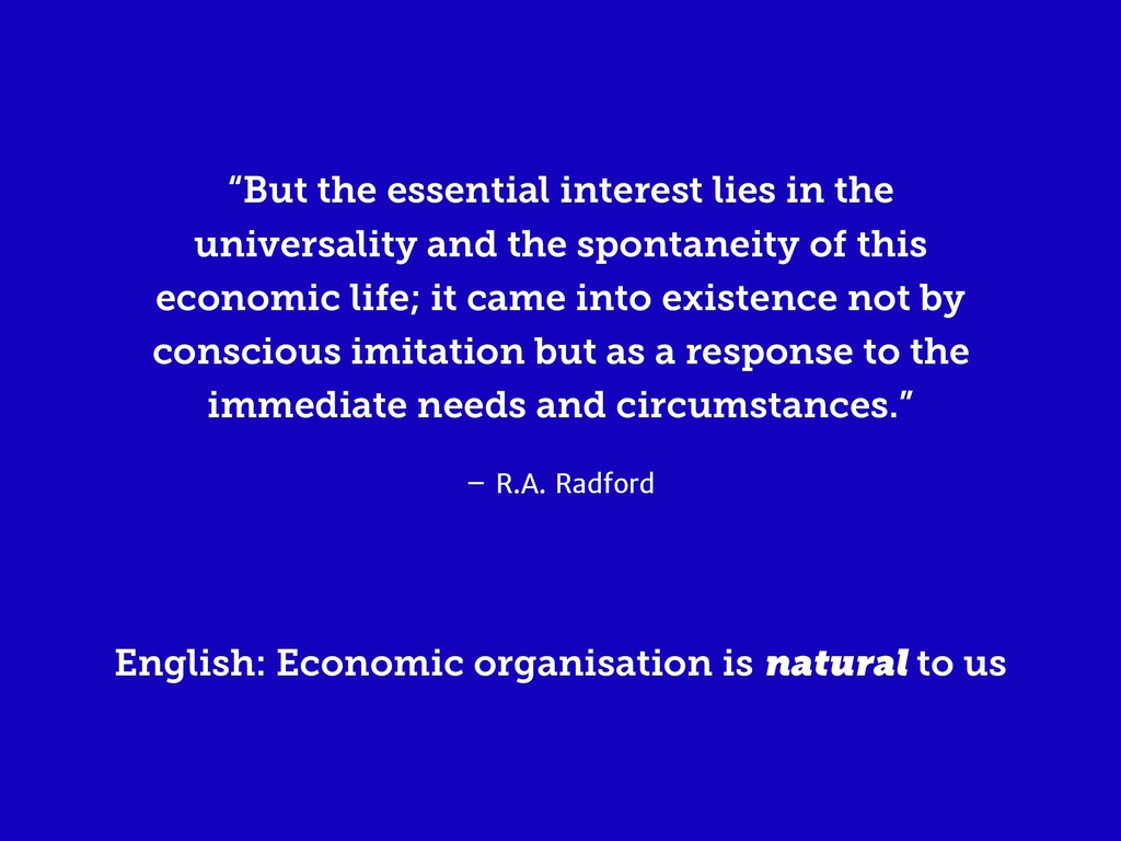 "– R.A. Radford ""But the essential interest lies..."