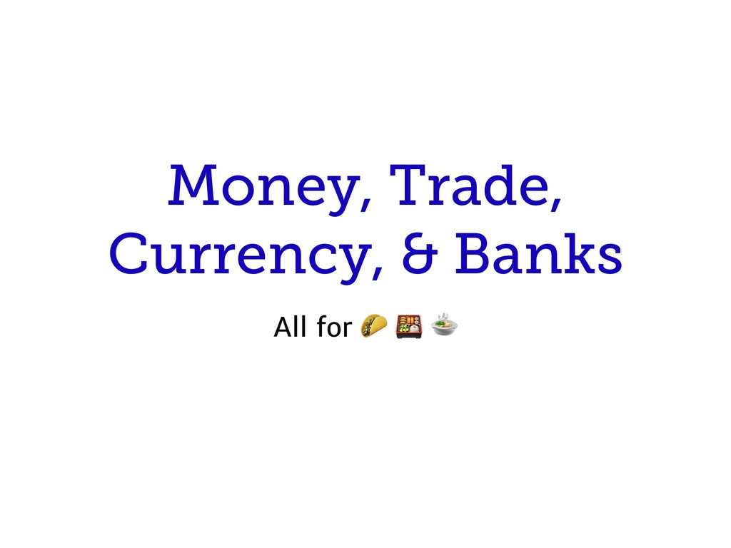 Money, Trade, Currency, & Banks All for