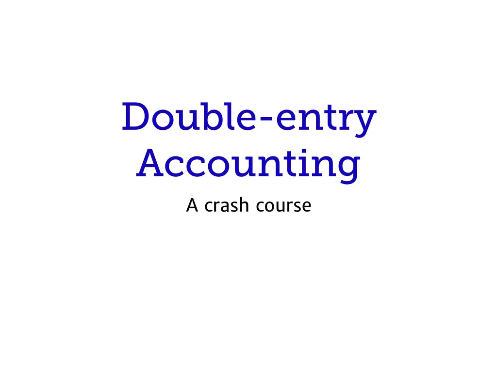 Double-entry Accounting A crash course
