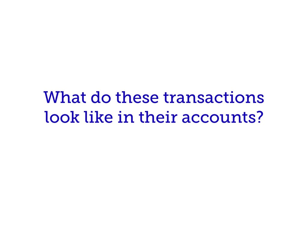 What do these transactions look like in their a...