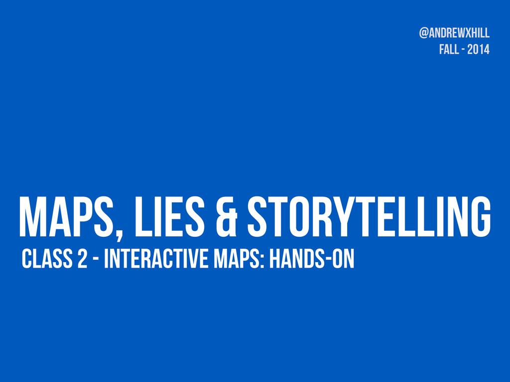 Class 2 - Interactive maps: Hands-on Maps, Lies...