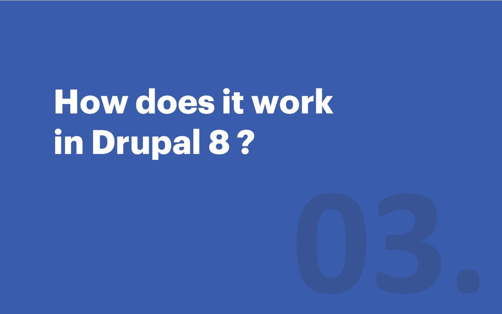 How does it work in Drupal 8 ?