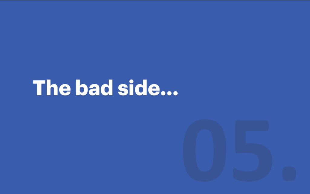 The bad side…