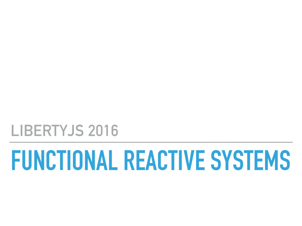 FUNCTIONAL REACTIVE SYSTEMS LIBERTYJS 2016