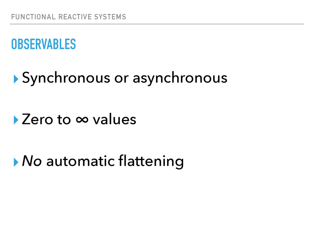 FUNCTIONAL REACTIVE SYSTEMS OBSERVABLES ▸ Synch...