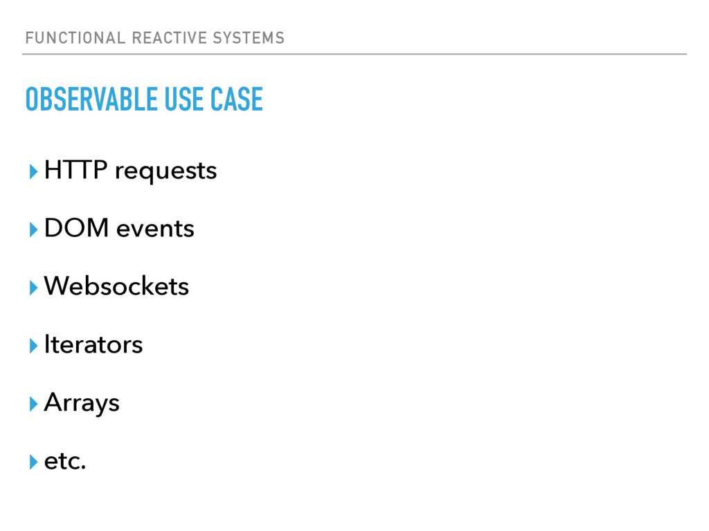 FUNCTIONAL REACTIVE SYSTEMS OBSERVABLE USE CASE...