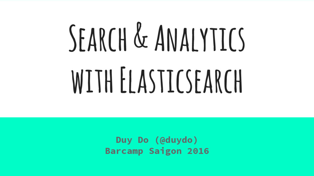 Search & Analytics with Elasticsearch Duy Do (@...