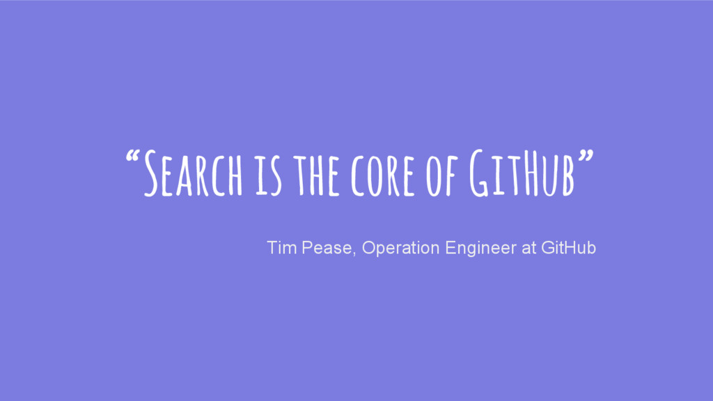 """Search is the core of GitHub"" Tim Pease, Opera..."