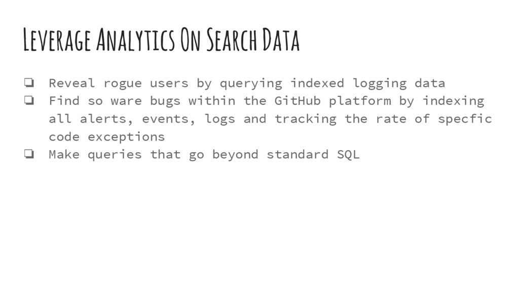 Leverage Analytics On Search Data ❏ Reveal rogu...
