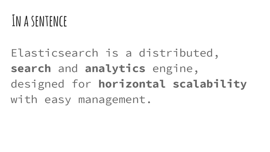 In a sentence Elasticsearch is a distributed, s...