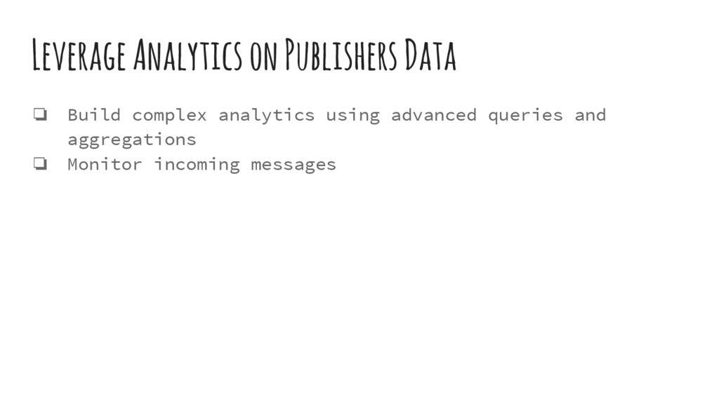 Leverage Analytics on Publishers Data ❏ Build c...