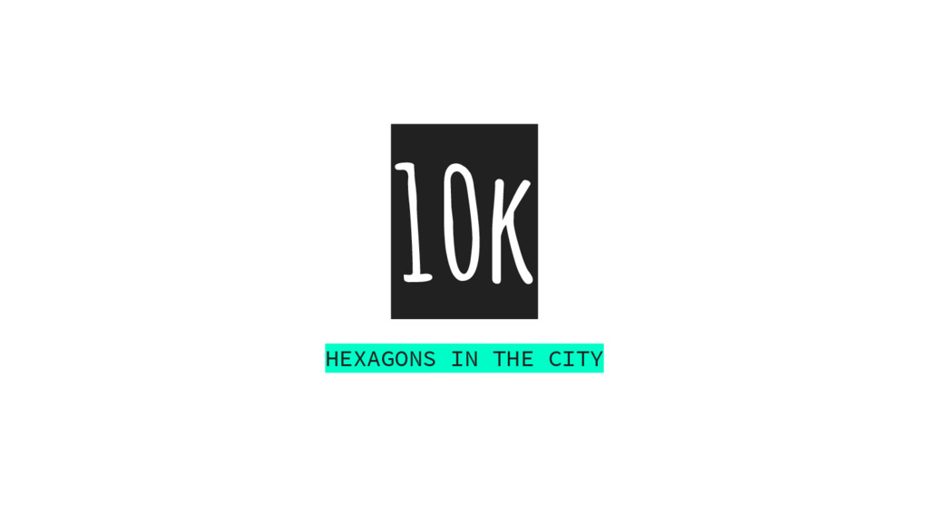 10k HEXAGONS IN THE CITY