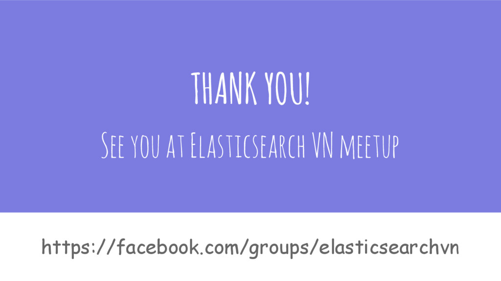 THANK YOU! See you at Elasticsearch VN meetup h...
